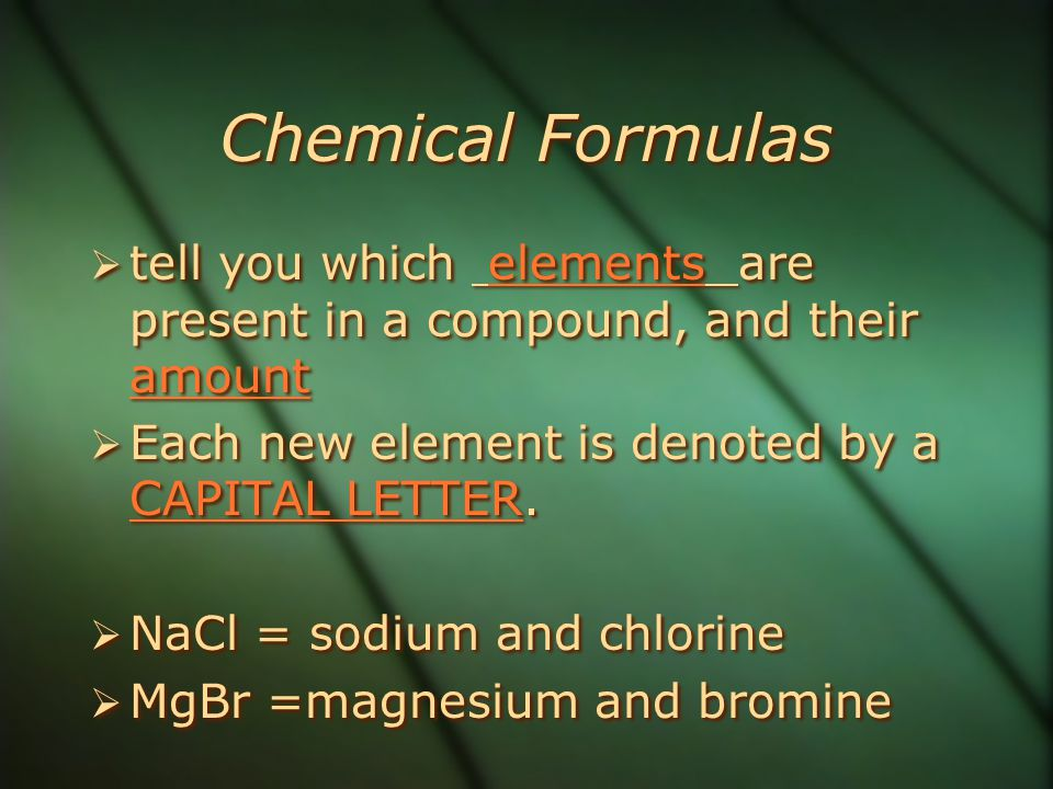 Chemical Formulas tell you which elements are present in a compound, and their amount. Each new element is denoted by a CAPITAL LETTER.