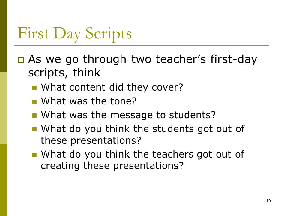 First Day Scripts As we go through two teacher's first-day scripts, think. What content did they cover