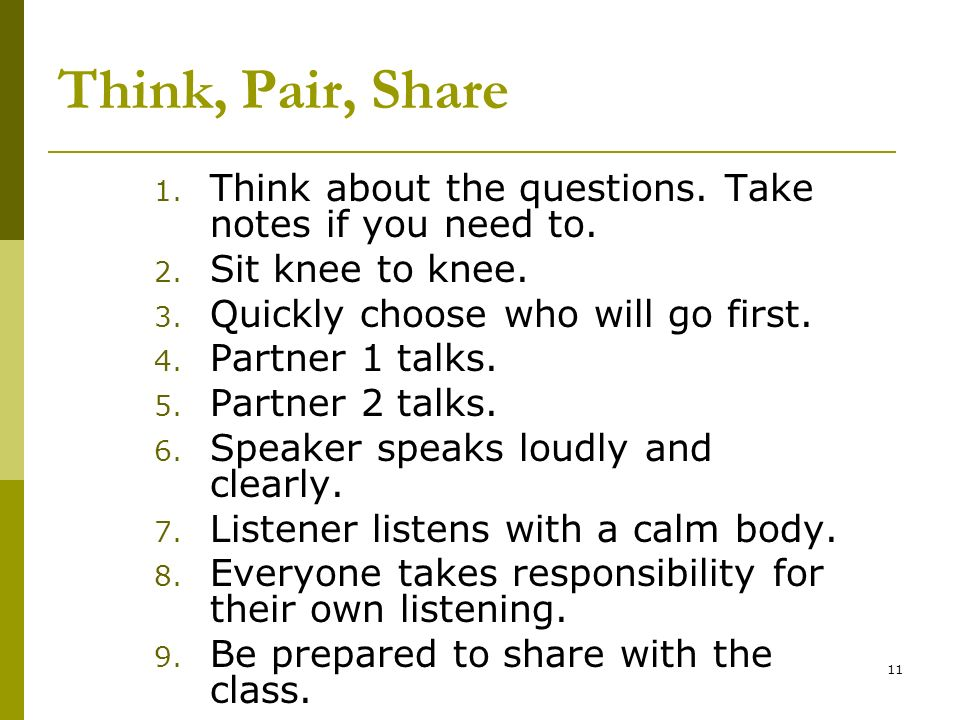 Think, Pair, Share Think about the questions. Take notes if you need to. Sit knee to knee. Quickly choose who will go first.