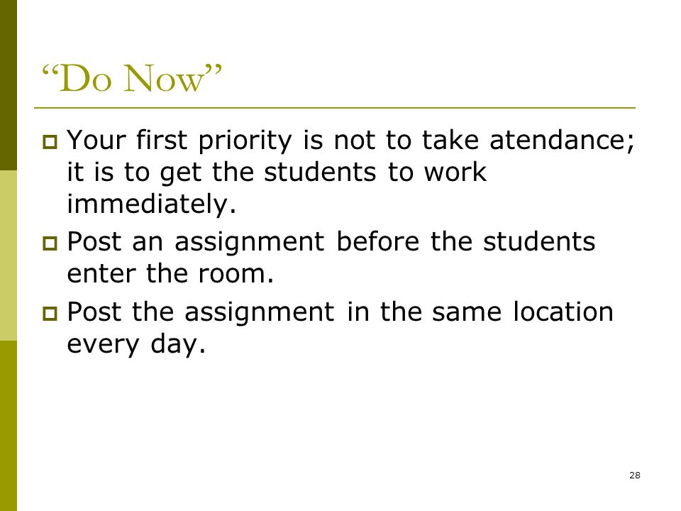 Do Now Your first priority is not to take atendance; it is to get the students to work immediately.