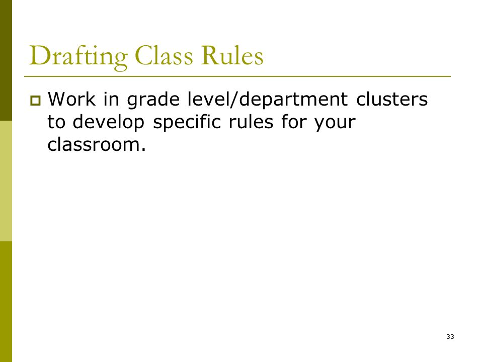 Drafting Class Rules Work in grade level/department clusters to develop specific rules for your classroom.