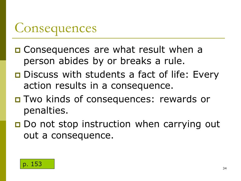 Consequences Consequences are what result when a person abides by or breaks a rule.