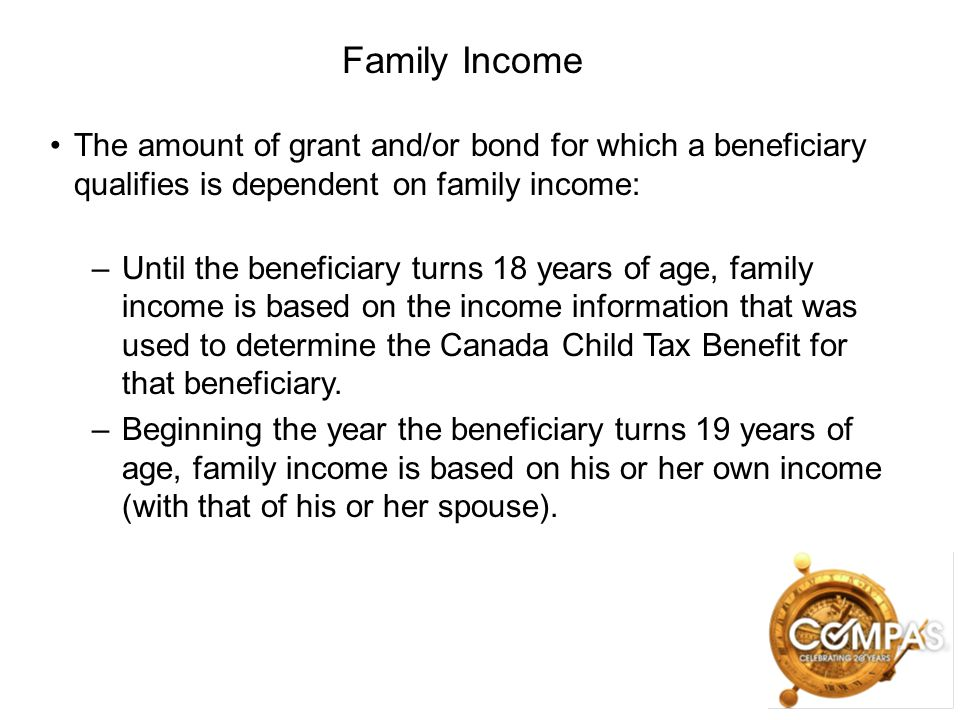 Family Income The amount of grant and/or bond for which a beneficiary qualifies is dependent on family income: