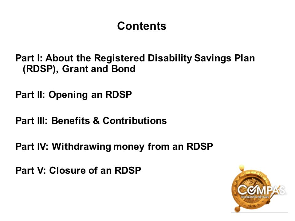 Contents Part I: About the Registered Disability Savings Plan (RDSP), Grant and Bond. Part II: Opening an RDSP.