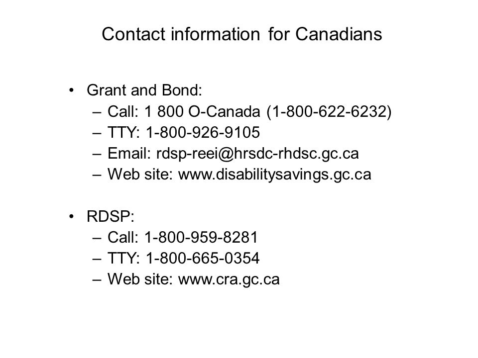 Contact information for Canadians Grant and Bond: Call: 1 800 O-Canada (1-800-622-6232) TTY: 1-800-926-9105.