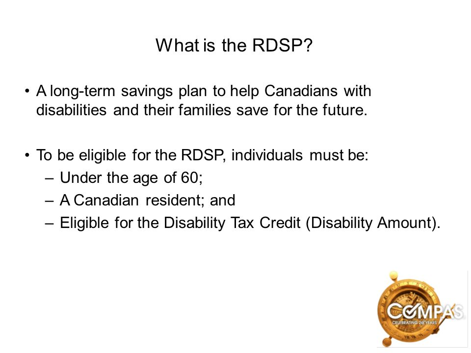 What is the RDSP A long-term savings plan to help Canadians with disabilities and their families save for the future.