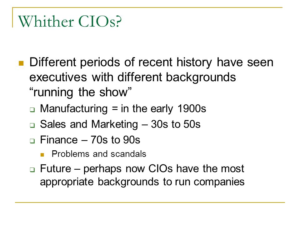 Whither CIOs Different periods of recent history have seen executives with different backgrounds running the show