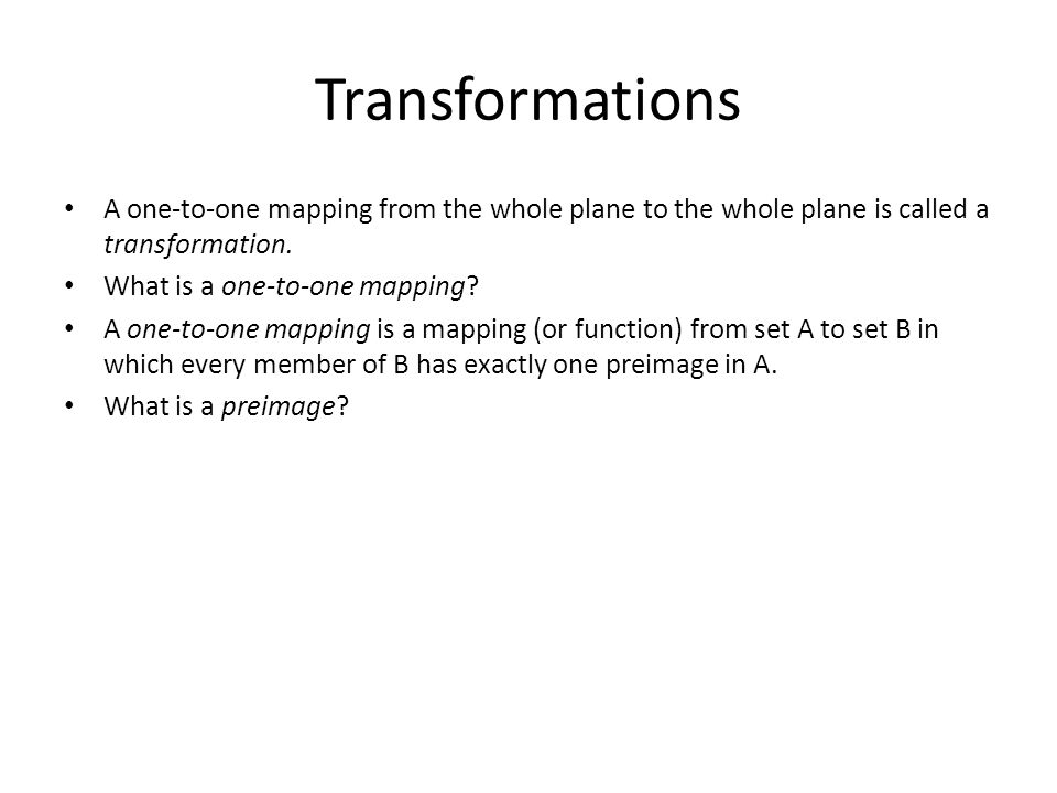 Transformations A one-to-one mapping from the whole plane to the whole plane is called a transformation.