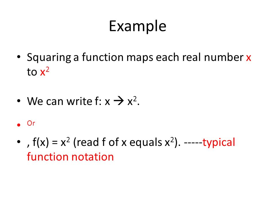 Example Squaring a function maps each real number x to x2
