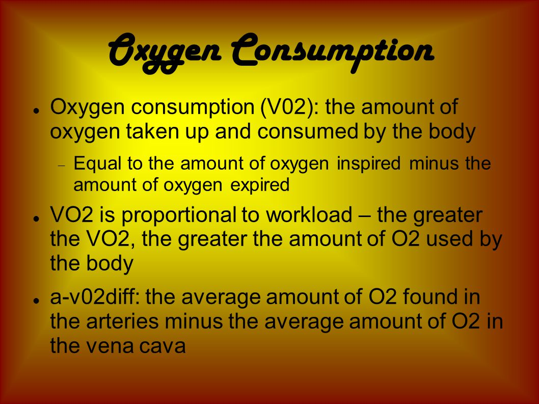 Oxygen Consumption Oxygen consumption (V02): the amount of oxygen taken up and consumed by the body.