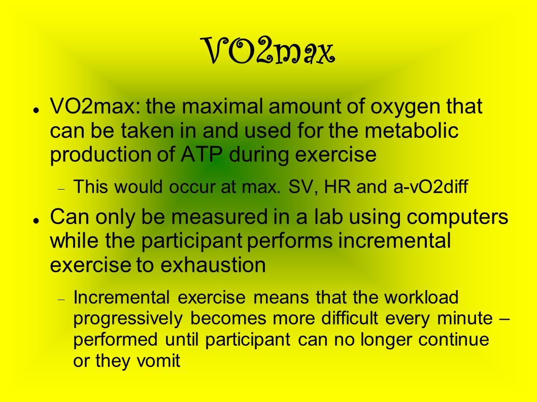 VO2max VO2max: the maximal amount of oxygen that can be taken in and used for the metabolic production of ATP during exercise.