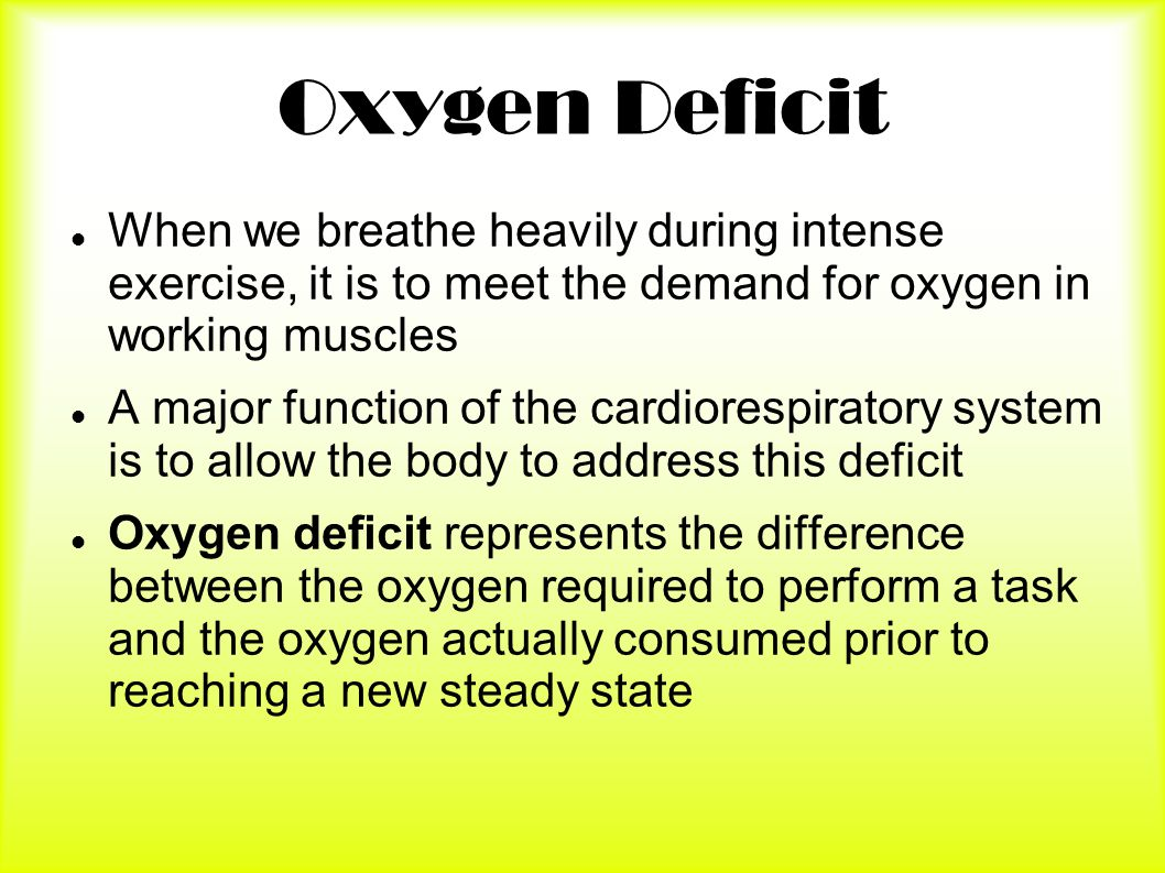 Oxygen Deficit When we breathe heavily during intense exercise, it is to meet the demand for oxygen in working muscles.