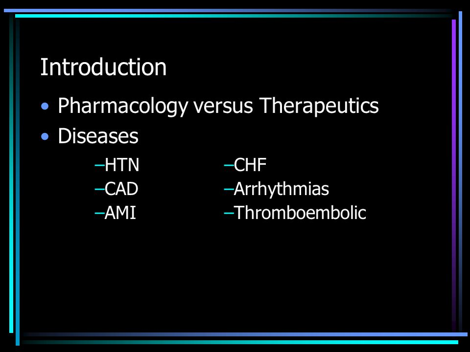 Introduction Pharmacology versus Therapeutics Diseases HTN CAD AMI CHF