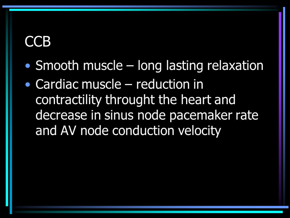 CCB Smooth muscle – long lasting relaxation