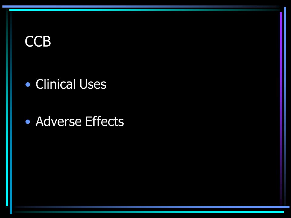 CCB Clinical Uses Adverse Effects