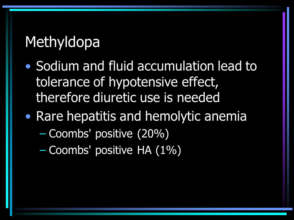 Methyldopa Sodium and fluid accumulation lead to tolerance of hypotensive effect, therefore diuretic use is needed.