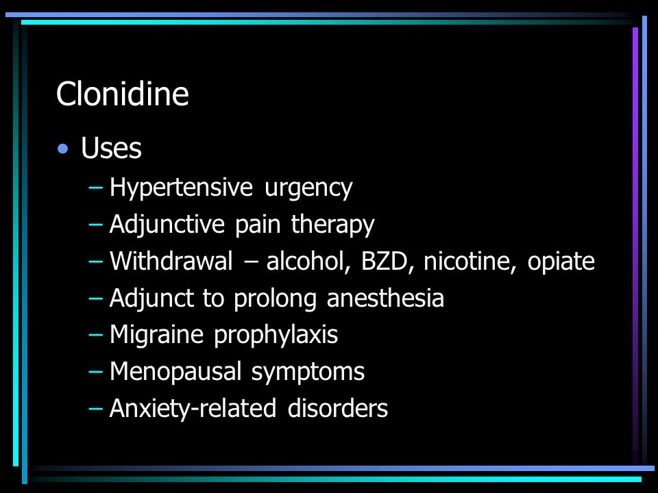 Clonidine Uses Hypertensive urgency Adjunctive pain therapy