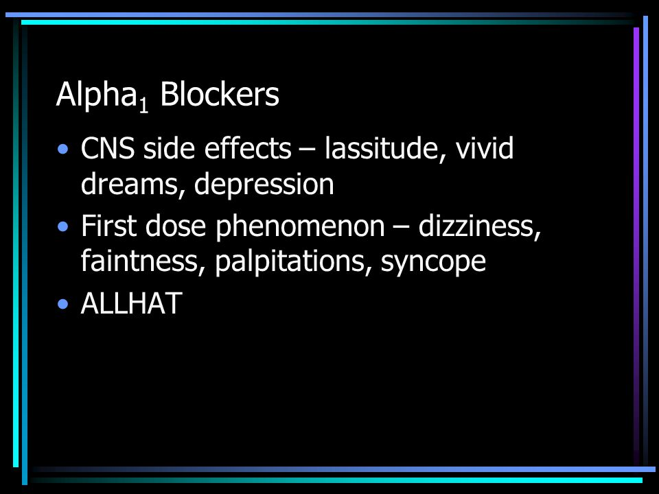 Alpha1 Blockers CNS side effects – lassitude, vivid dreams, depression