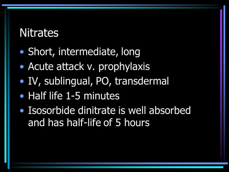 Nitrates Short, intermediate, long Acute attack v. prophylaxis