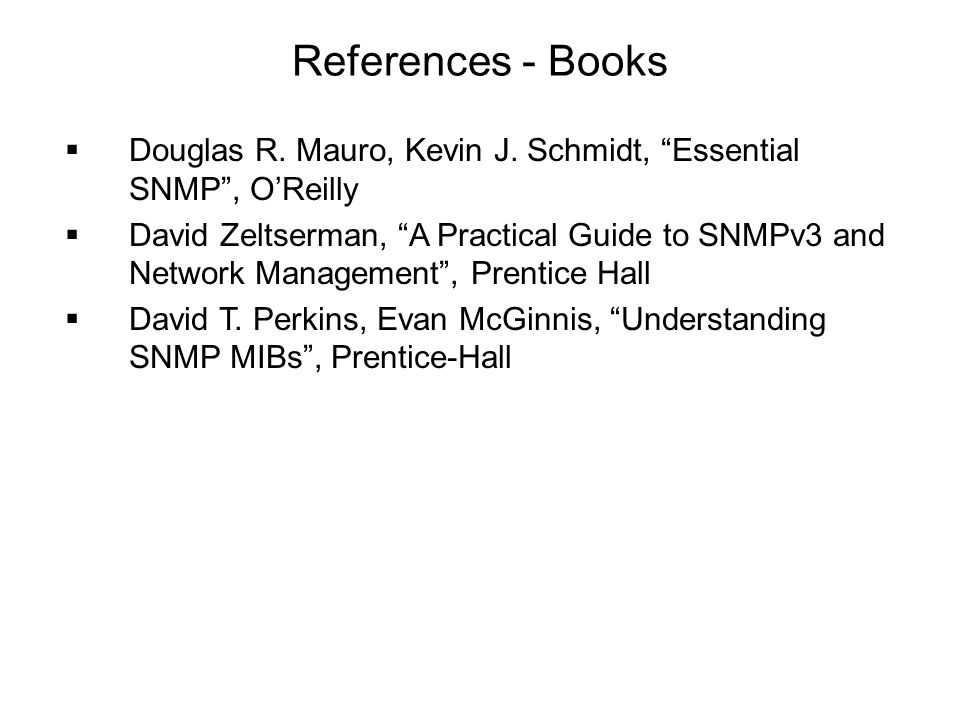 References - Books Douglas R. Mauro, Kevin J. Schmidt, Essential SNMP , O'Reilly.