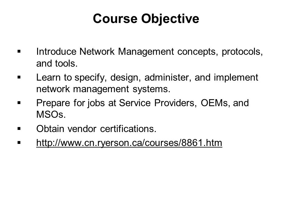Course Objective Introduce Network Management concepts, protocols, and tools.