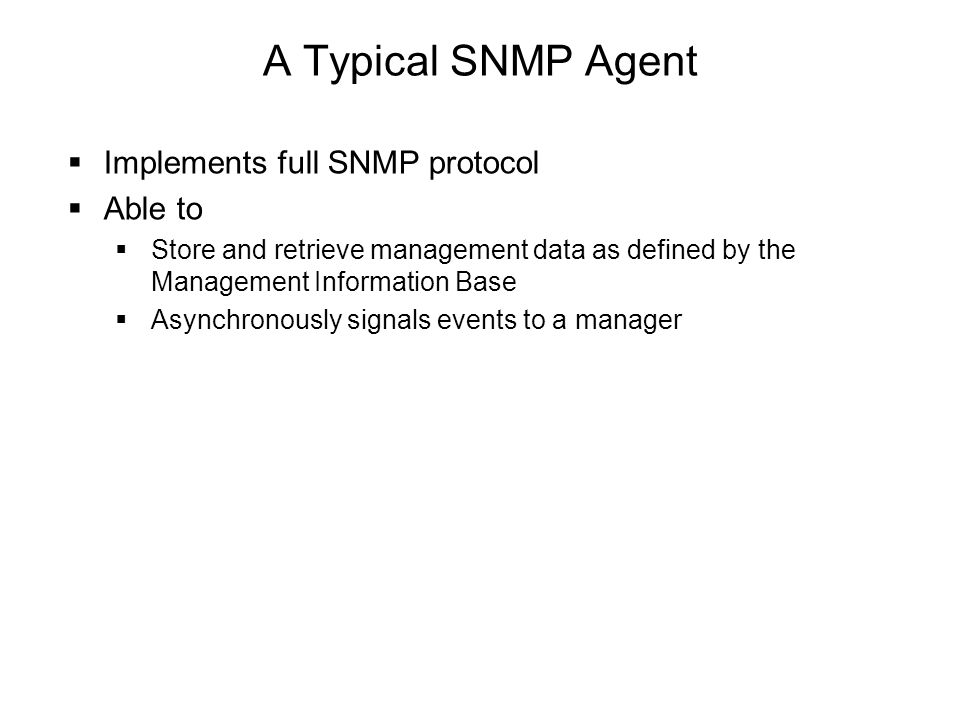 A Typical SNMP Agent Implements full SNMP protocol Able to