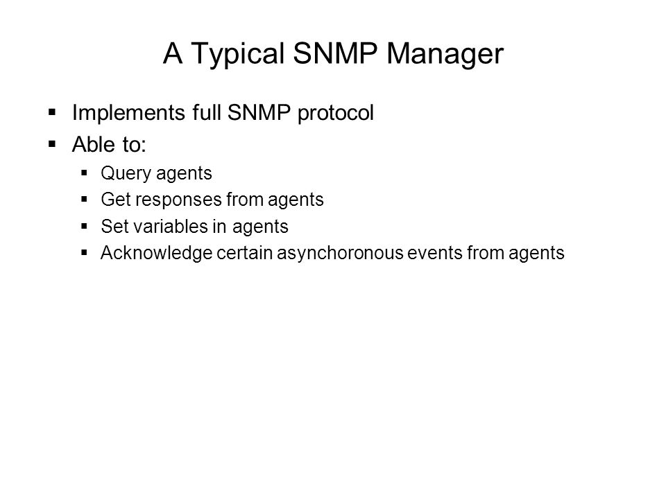 A Typical SNMP Manager Implements full SNMP protocol Able to: