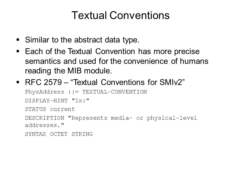 Textual Conventions Similar to the abstract data type.