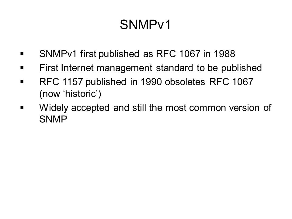 SNMPv1 SNMPv1 first published as RFC 1067 in 1988