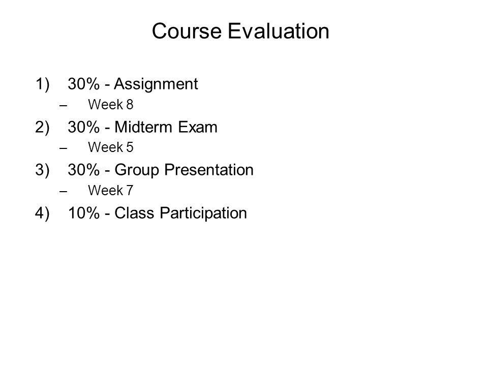Course Evaluation 30% - Assignment 30% - Midterm Exam