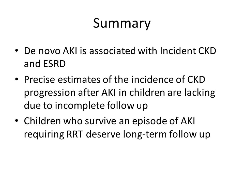 Summary De novo AKI is associated with Incident CKD and ESRD