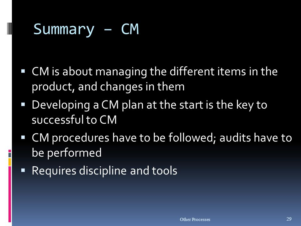 Summary – CM CM is about managing the different items in the product, and changes in them.