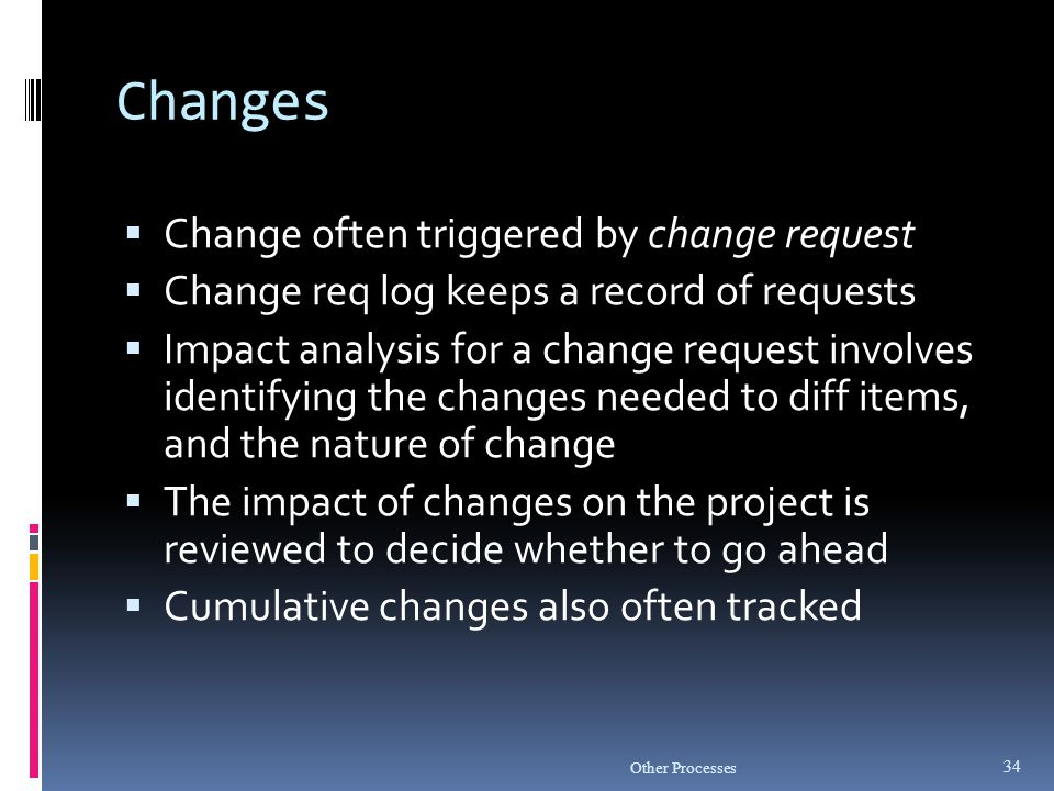 Changes Change often triggered by change request