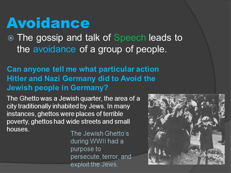 Avoidance The gossip and talk of Speech leads to the avoidance of a group of people.