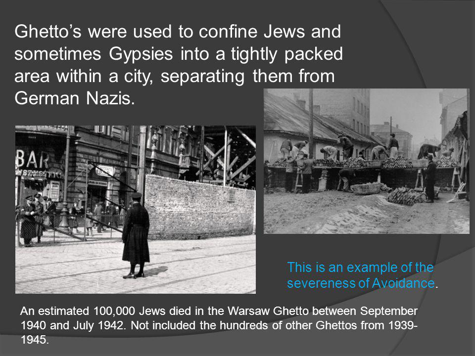 Ghetto's were used to confine Jews and sometimes Gypsies into a tightly packed area within a city, separating them from German Nazis.