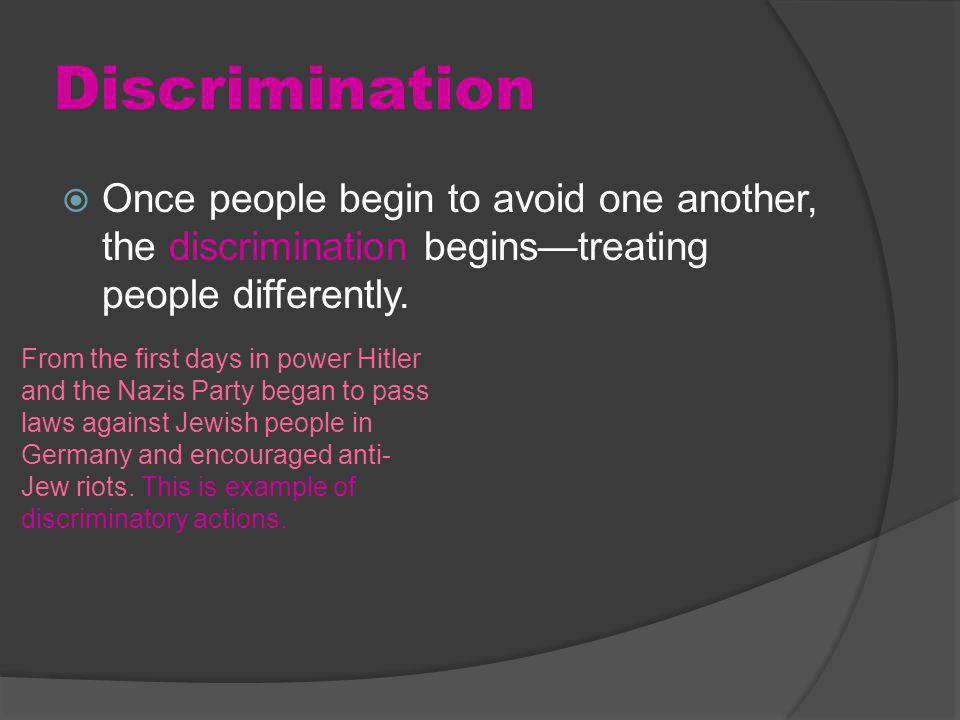 Discrimination Once people begin to avoid one another, the discrimination begins—treating people differently.