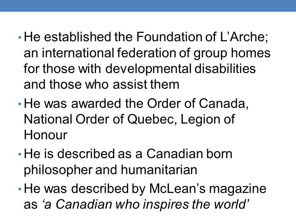 He established the Foundation of L'Arche; an international federation of group homes for those with developmental disabilities and those who assist them