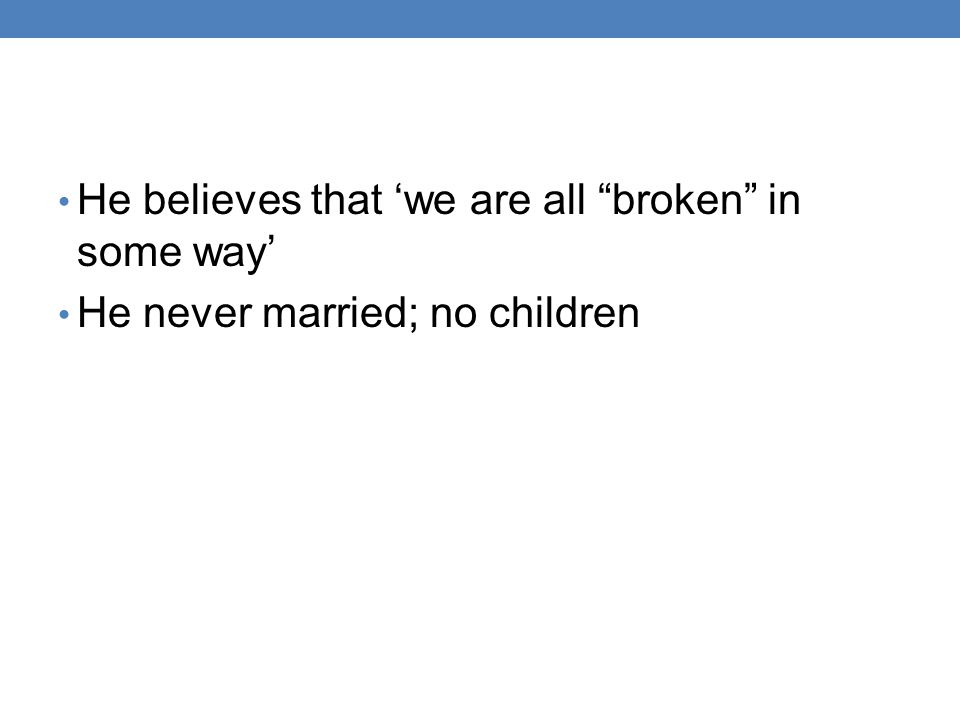 He believes that 'we are all broken in some way'