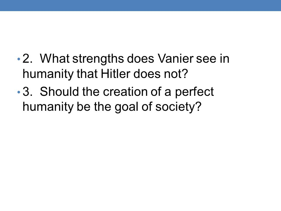 2. What strengths does Vanier see in humanity that Hitler does not