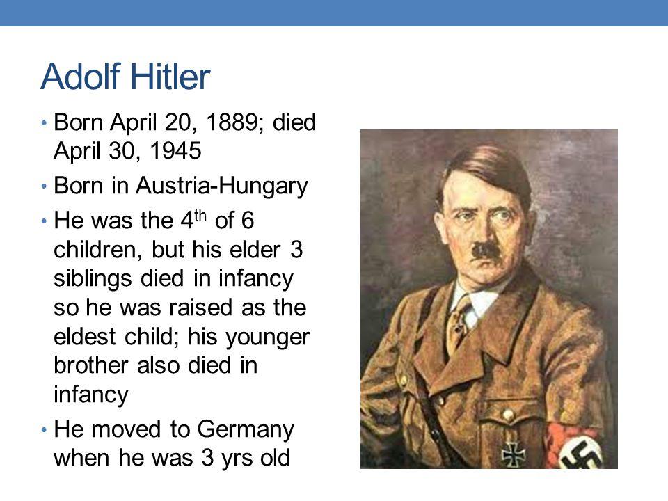 Adolf Hitler Born April 20, 1889; died April 30, 1945