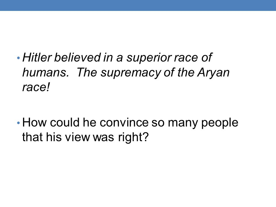 Hitler believed in a superior race of humans