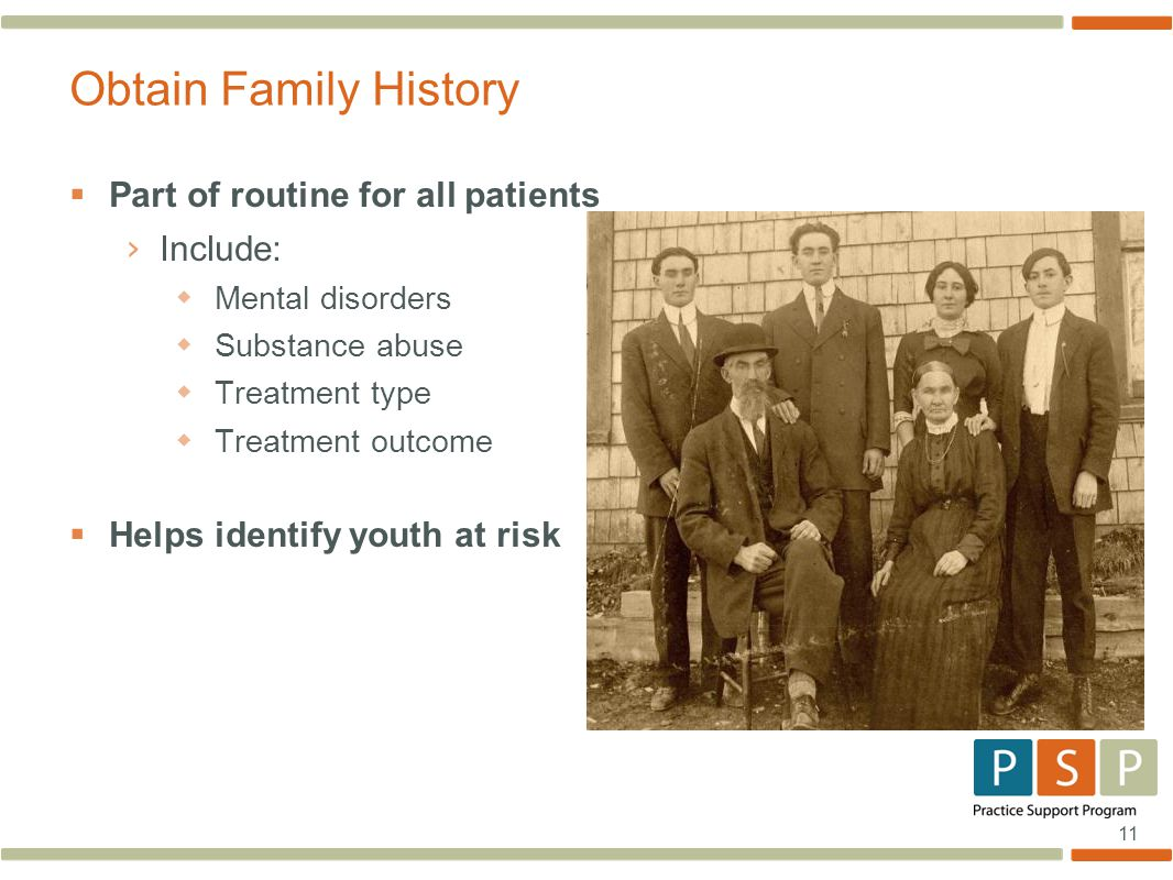 Obtain Family History Part of routine for all patients Include: