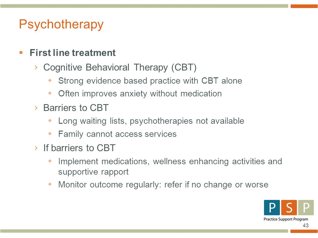 Psychotherapy First line treatment Cognitive Behavioral Therapy (CBT)
