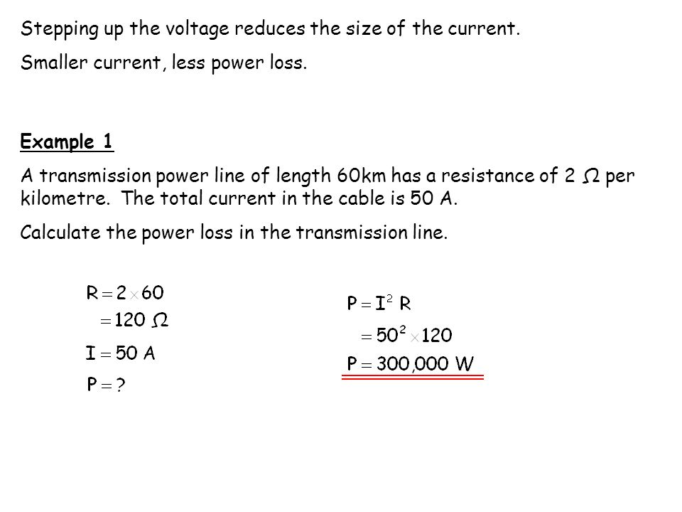 Stepping up the voltage reduces the size of the current.