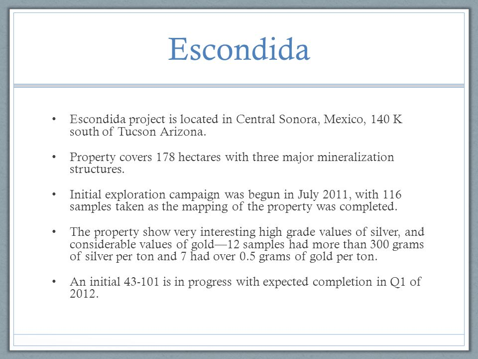 Escondida Escondida project is located in Central Sonora, Mexico, 140 K south of Tucson Arizona.