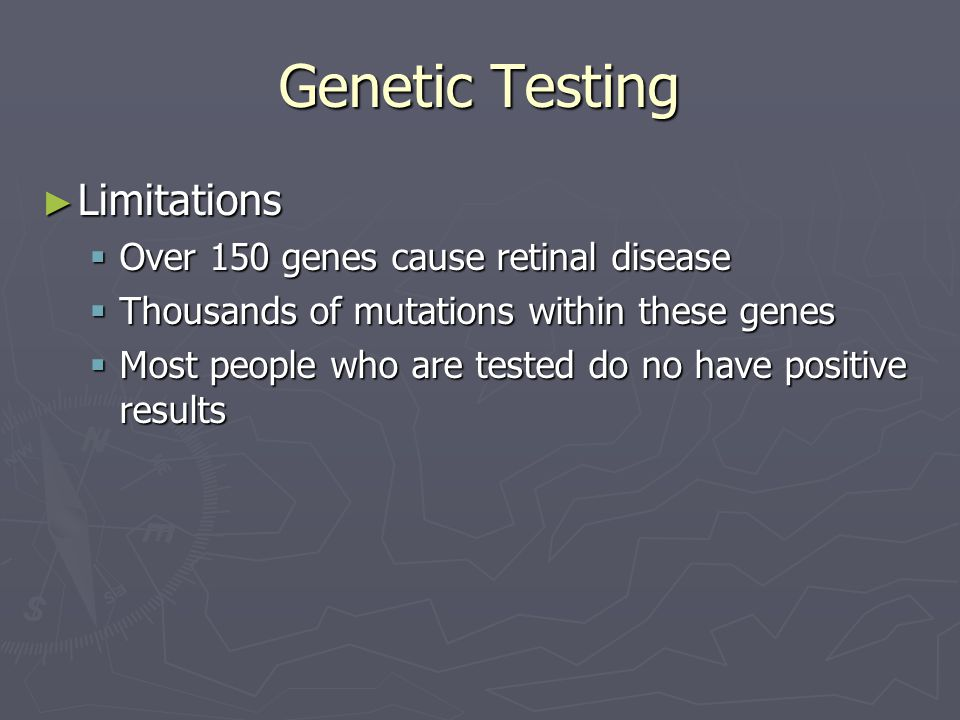 Genetic Testing Limitations Over 150 genes cause retinal disease