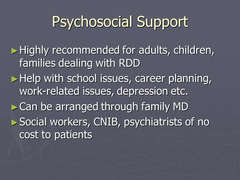 Psychosocial Support Highly recommended for adults, children, families dealing with RDD.
