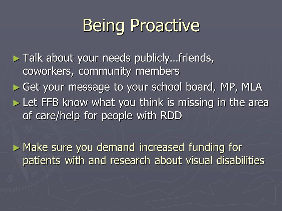 Being Proactive Talk about your needs publicly…friends, coworkers, community members. Get your message to your school board, MP, MLA.