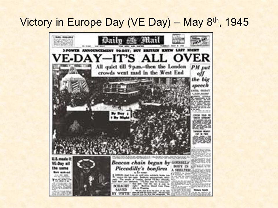 Victory in Europe Day (VE Day) – May 8th, 1945