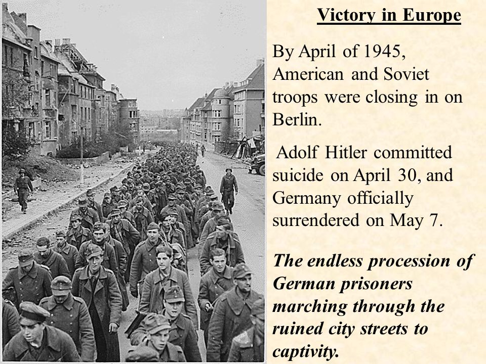 Victory in Europe By April of 1945, American and Soviet troops were closing in on Berlin.